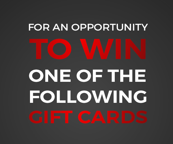 For and opportunity to win one of the following gift cards