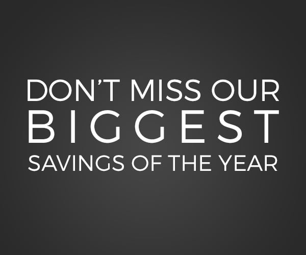 Don't miss our biggest savings of the year